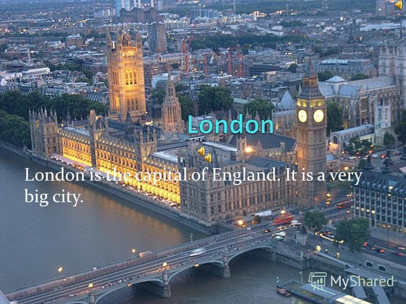 London is the capital of England. It is a very big city.