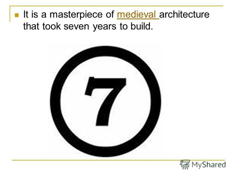 It is a masterpiece of medieval architecture that took seven years to build.medieval