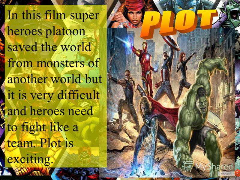 In this film super heroes platoon saved the world from monsters of another world but it is very difficult and heroes need to fight like a team. Plot is exciting.
