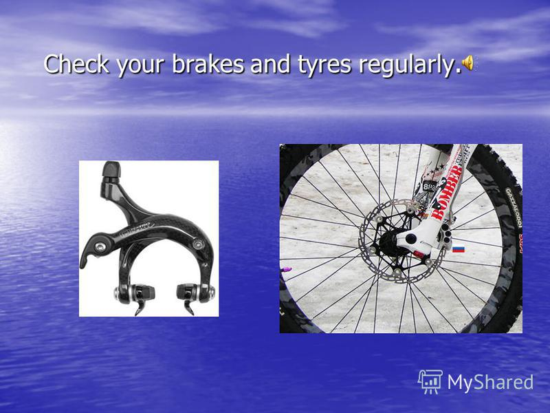 Make sure your bike is in good working condition.
