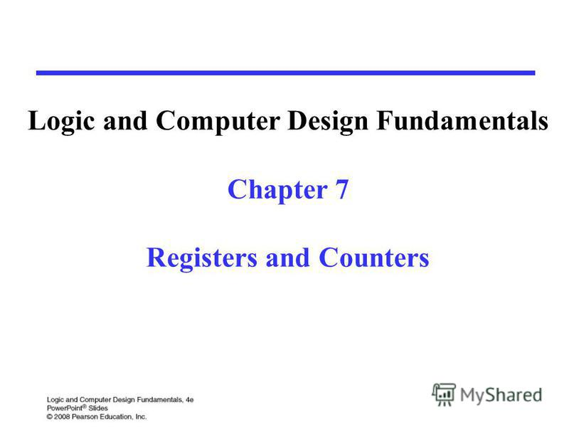 Logic and Computer Design Fundamentals Chapter 7 Registers and Counters