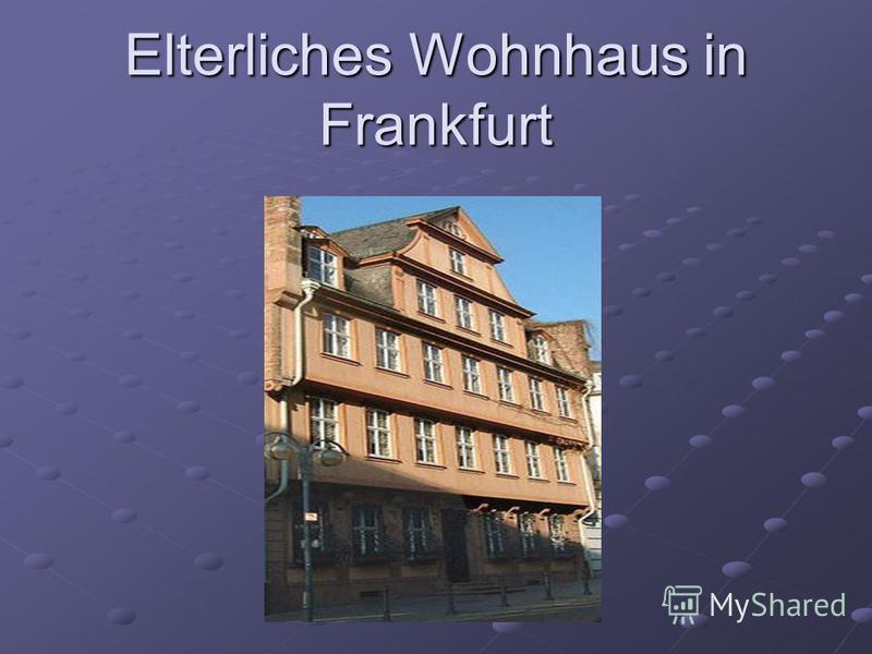 Elterliches Wohnhaus in Frankfurt