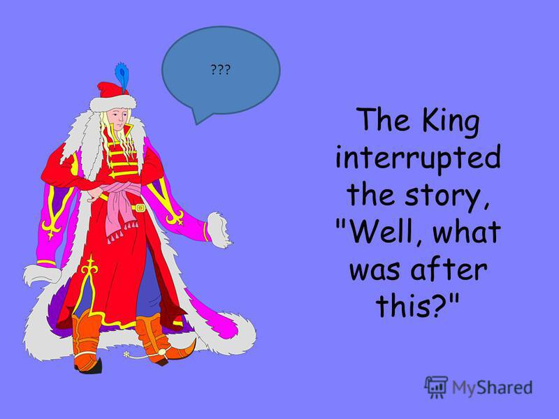 The King interrupted the story, Well, what was after this? ???