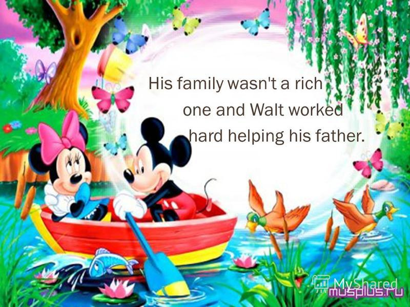 His family wasn't a rich one and Walt worked hard helping his father.