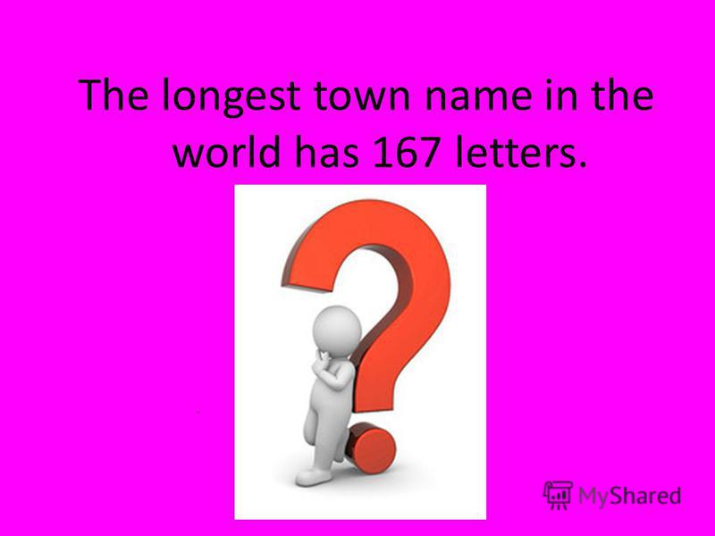 The longest town name in the world has 167 letters.
