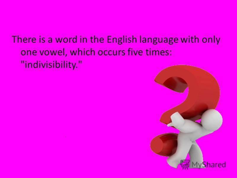 There is a word in the English language with only one vowel, which occurs five times: indivisibility.