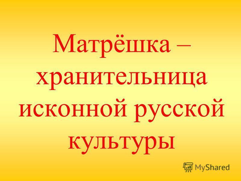 Матрёшка – хранительница исконной русской культуры