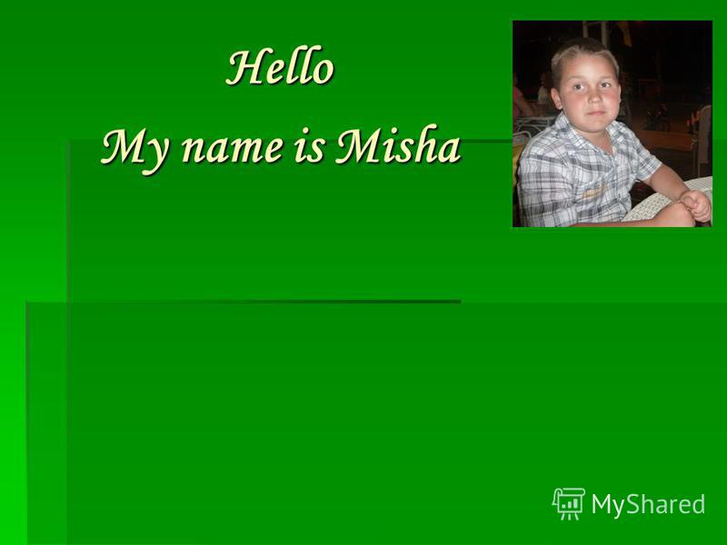 Hello My name is Misha