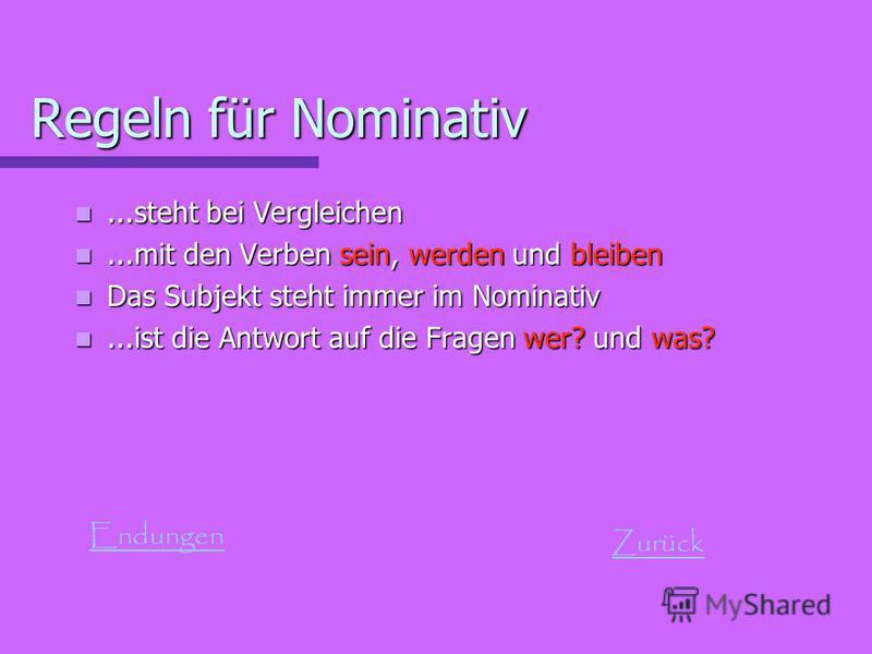 Regeln für Nominativ...steht bei Vergleichen...steht bei Vergleichen...mit den Verben sein, werden und bleiben...mit den Verben sein, werden und bleiben Das Subjekt steht immer im Nominativ Das Subjekt steht immer im Nominativ...ist die Antwort auf d