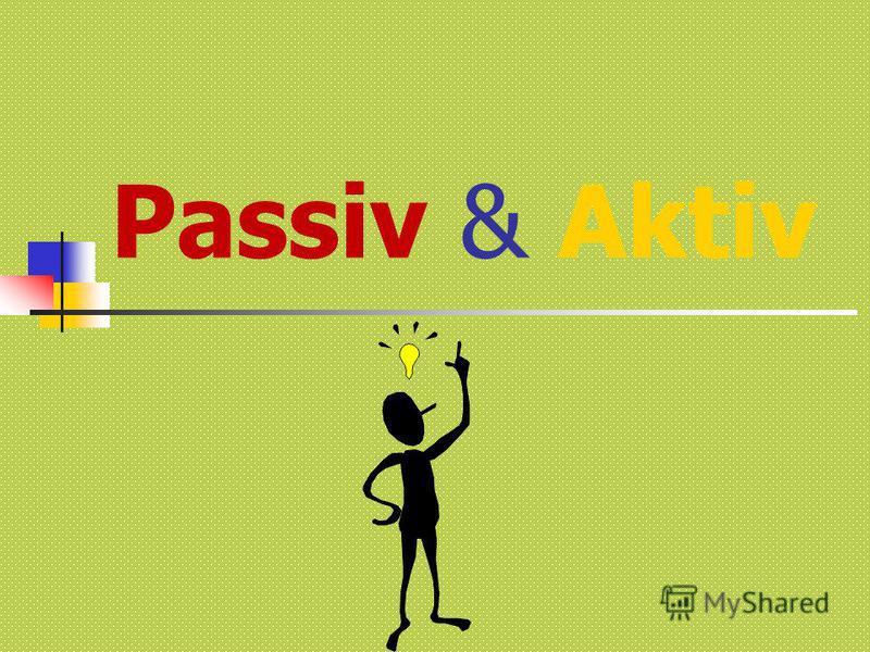 Passiv & Aktiv