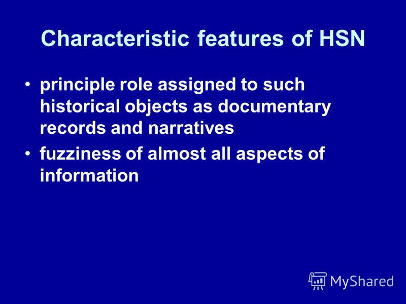 Characteristic features of HSN principle role assigned to such historical objects as documentary records and narratives fuzziness of almost all aspects of information