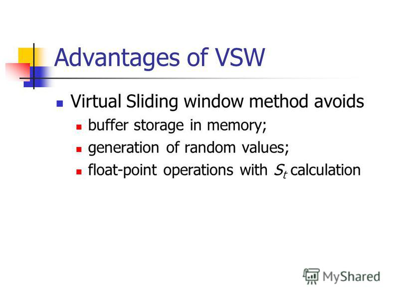 Advantages of VSW Virtual Sliding window method avoids buffer storage in memory; generation of random values; float-point operations with S t calculation