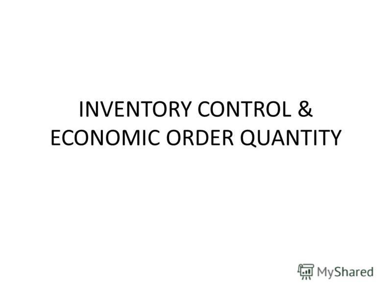 INVENTORY CONTROL & ECONOMIC ORDER QUANTITY