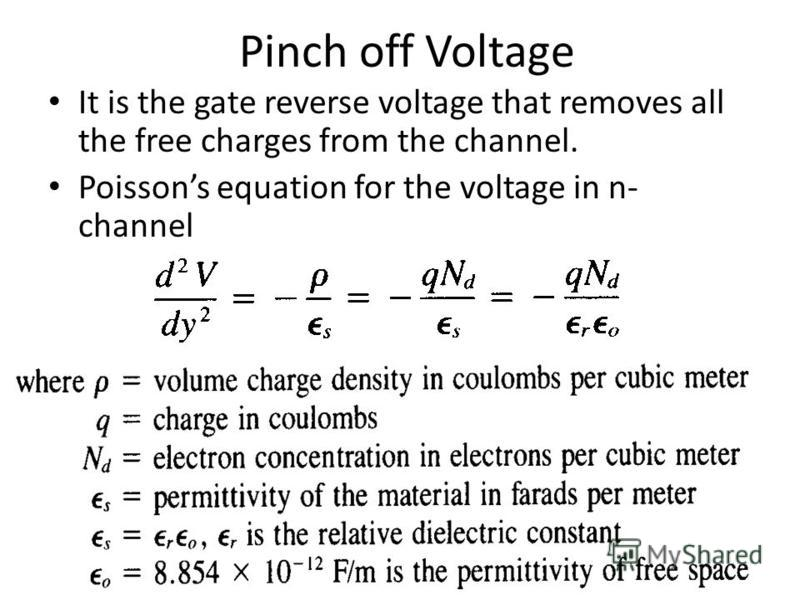 Pinch off Voltage It is the gate reverse voltage that removes all the free charges from the channel. Poissons equation for the voltage in n- channel
