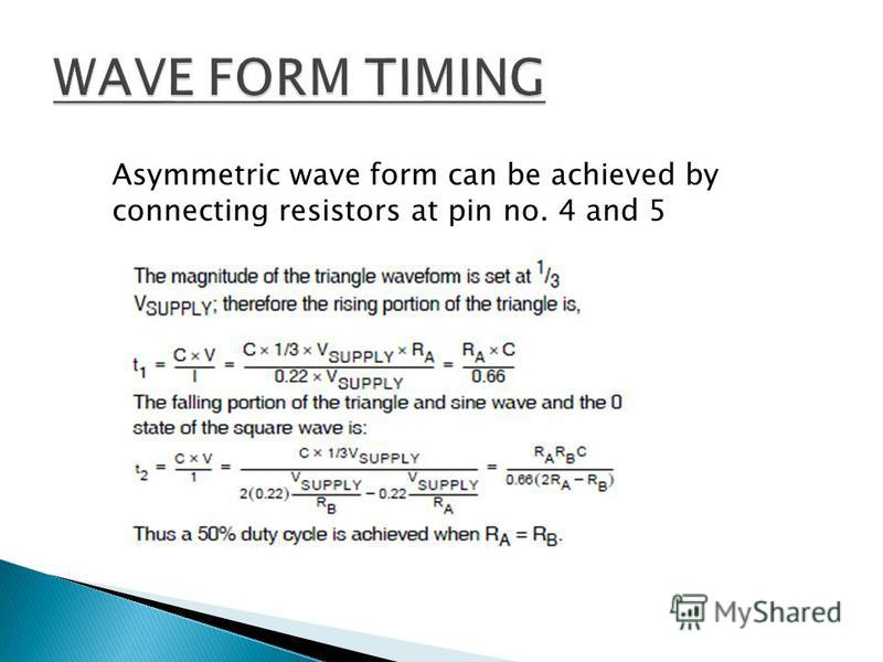 Asymmetric wave form can be achieved by connecting resistors at pin no. 4 and 5