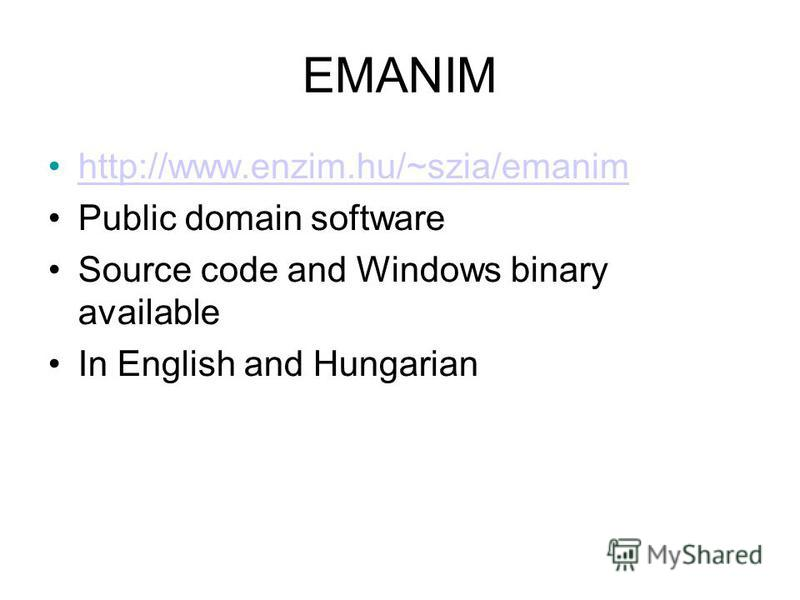 EMANIM http://www.enzim.hu/~szia/emanim Public domain software Source code and Windows binary available In English and Hungarian