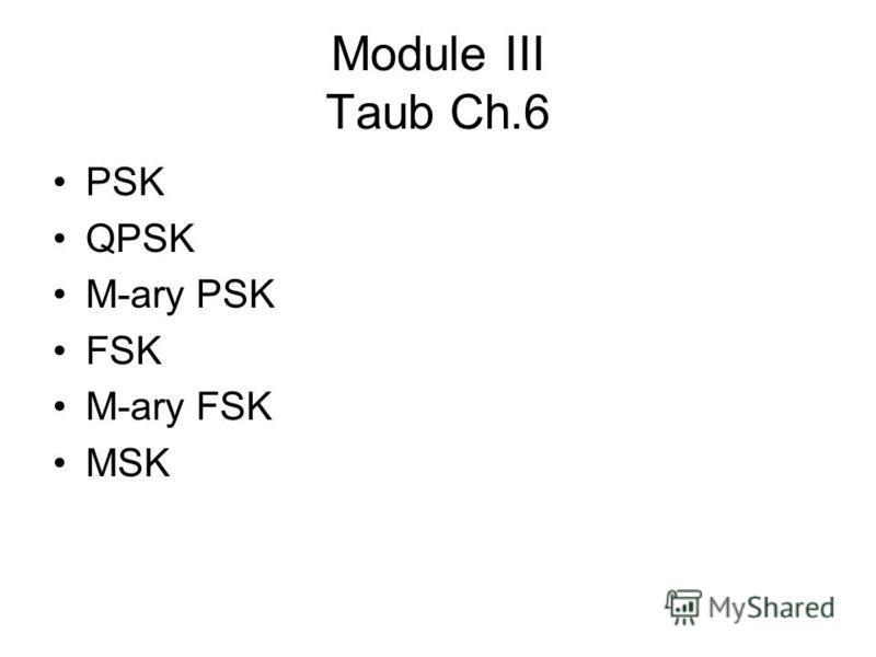 Module III Taub Ch.6 PSK QPSK M-ary PSK FSK M-ary FSK MSK