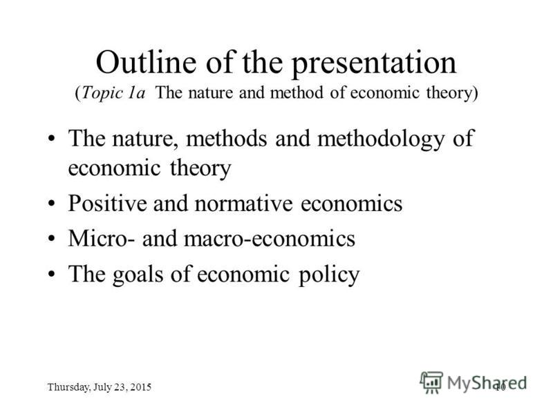 Thursday, July 23, 20159 Topic 1a The nature and method of economic theory