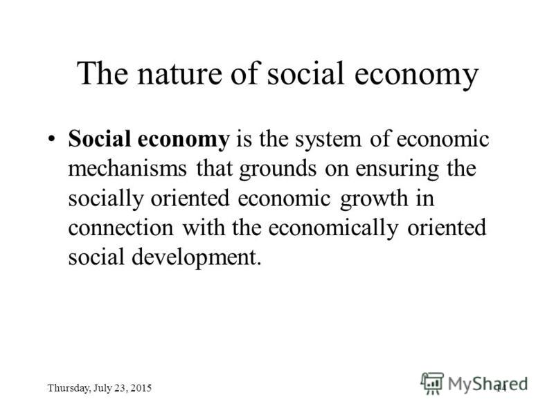 Thursday, July 23, 201513 Social economics Ruslan S. Grinberg – –Director, Institute for International Economic and Political Research, RAS –Scope of interests: Systemic transformations, government and market economy –Author: Concept of transformatio