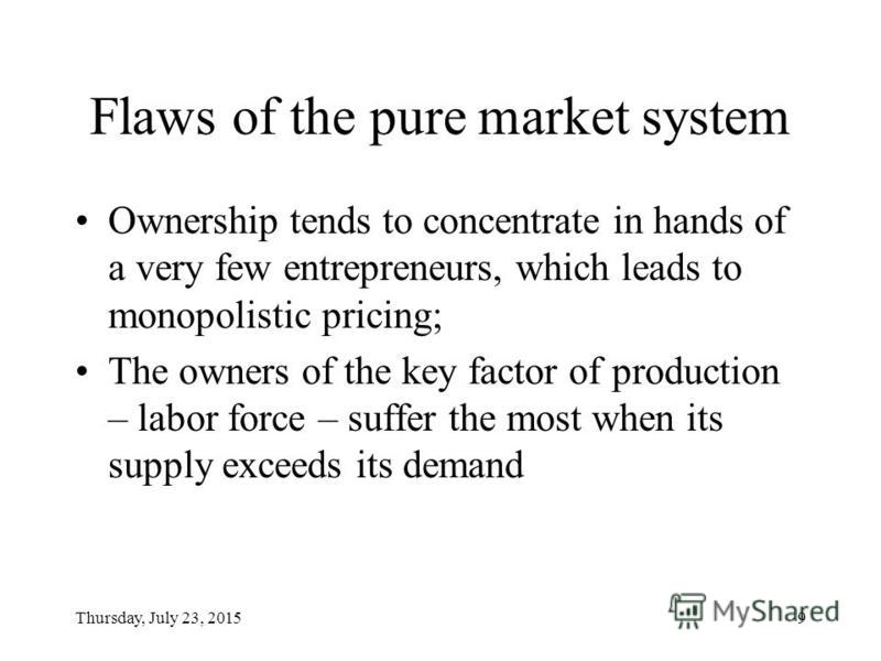 Thursday, July 23, 20158 Free market economy Private ownership of the means of production; Economic incentives and motives, incl. those for entrepreneurs to receive profit; Market pricing system, i.e. price establishment via free and pure competition