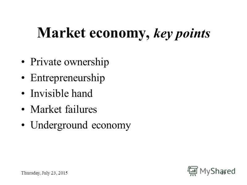 Thursday, July 23, 201519 Market economy, key points Private ownership Entrepreneurship Invisible hand Market failures Underground economy