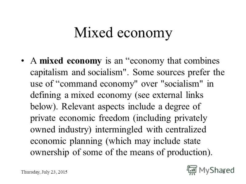 Thursday, July 23, 20158 Mixed economy A mixed economy is an economy that combines capitalism and socialism