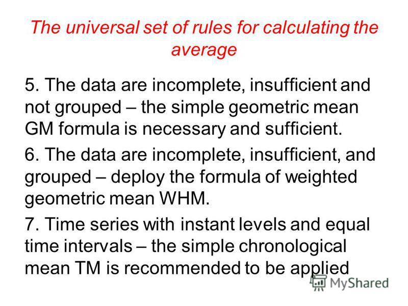 The universal set of rules for calculating the average 3. The denominator B is unknown, the data are not grouped – the simple harmonic mean HM is most suitable formula to calculate the average. 4. The denominator B is unknown, the data are grouped an