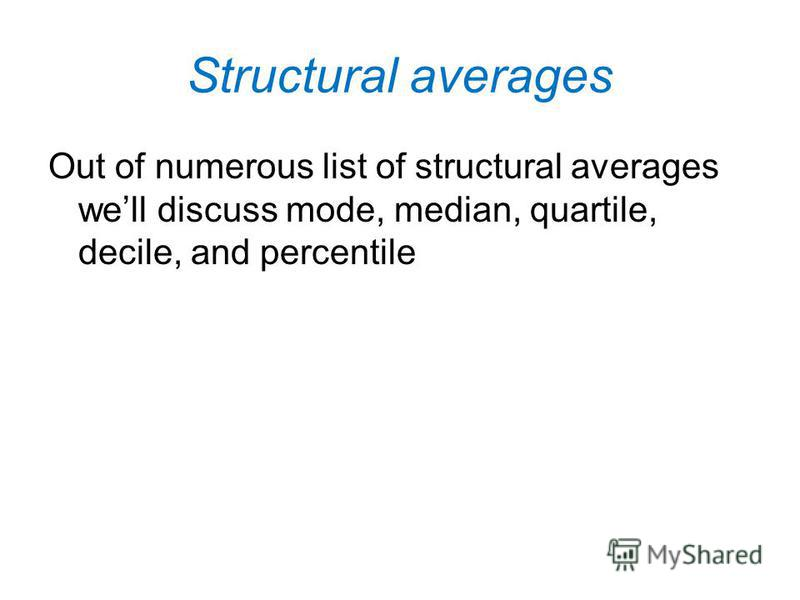 Structural averages Using the average power for the analysis of the distribution is not enough. Structural averages are used for initial analysis of the distribution of units in the population