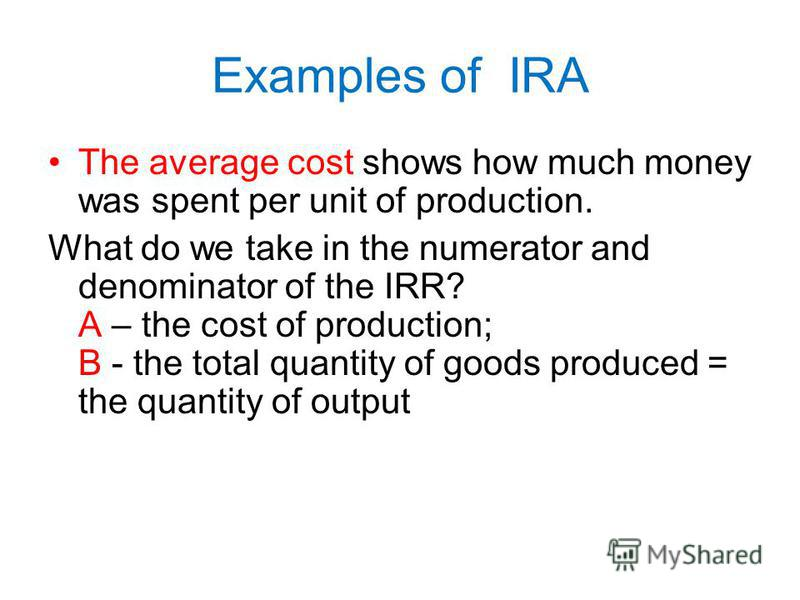 Examples of IRA The average price shows how much in average this good costs. What do we take in the numerator and denominator of the IRR? A – the turnover gained from the sale of goods; B - the total quantity of goods sold