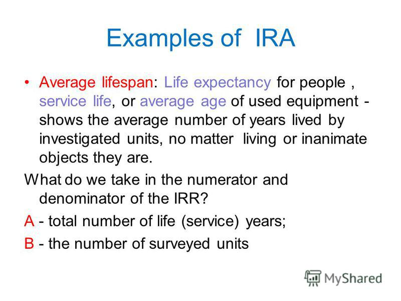 Examples of IRA The average age shows the average number of years lived by the population under investigation; this indicator concerns not of necessarily animate objects - this may be the average age of cars, students, buildings, chickens, equipment.