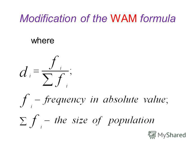 Modification of the WAM formula If f is a relative frequency (SR, a share in the population is given), the classic formula of weighted arithmetic mean WAM is not applicable, we can use its modification: