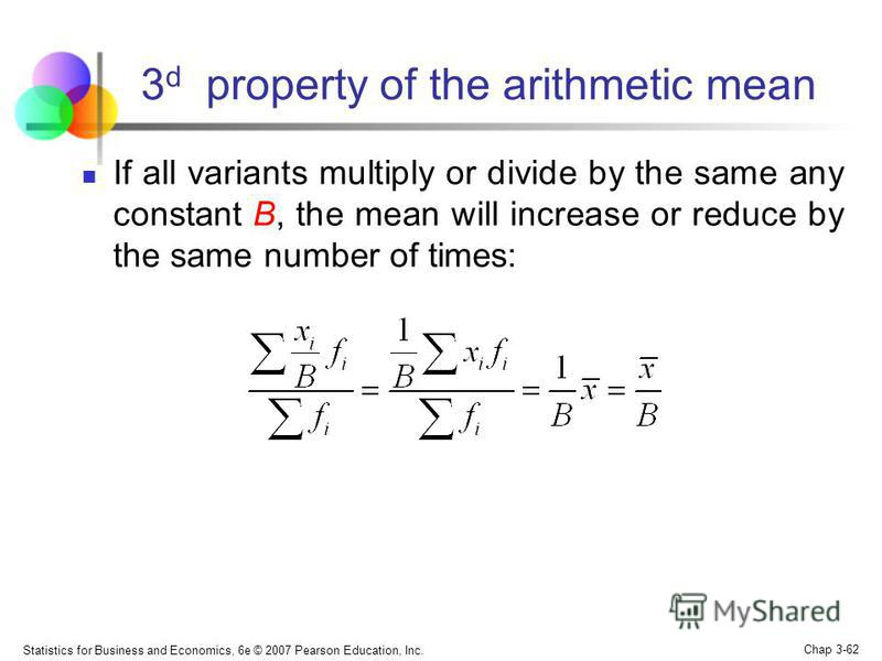 Properties of the arithmetic mean The properties 3 to 5 are used to simplify the calculation, when you need to calculate the average of unsuitable values