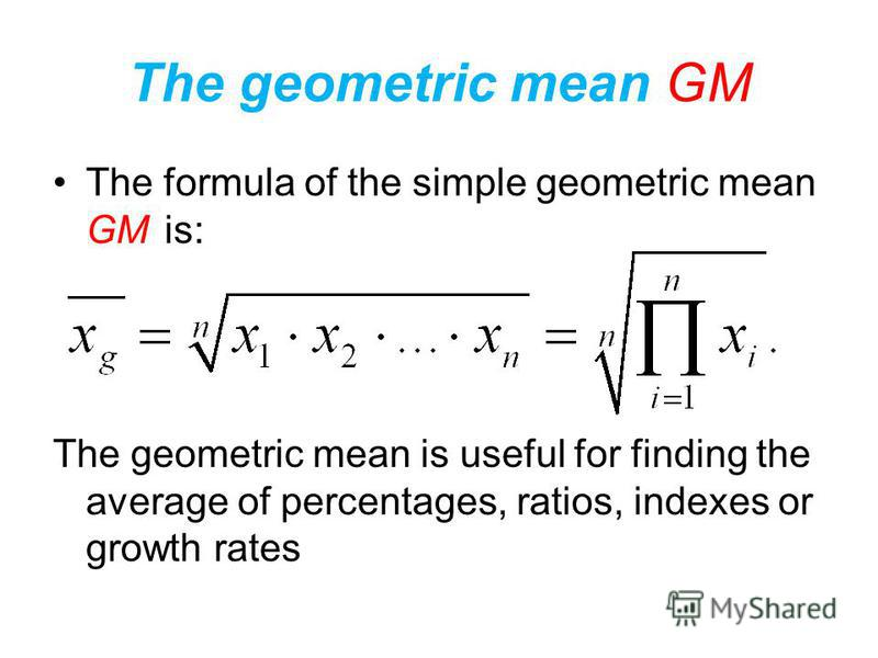 The geometric mean GM Sometimes when we are dealing with quantities that change over a period of time, we need to know an average rate of change, such as an average growth rate over a period of several years. In such cases, the arithmetic mean AM and