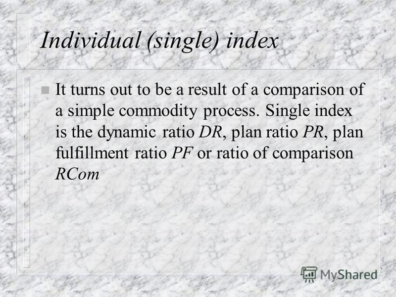 Individual (single) index is applied to find out the change degree of a separate element of a complex socio-economic process