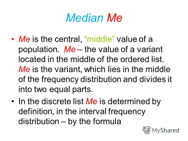 Median The median is the measure of central tendency different from any of means. The median is a single value from the data set that measures the central item in the data. This single item is the middlemost or most central item in the set of numbers