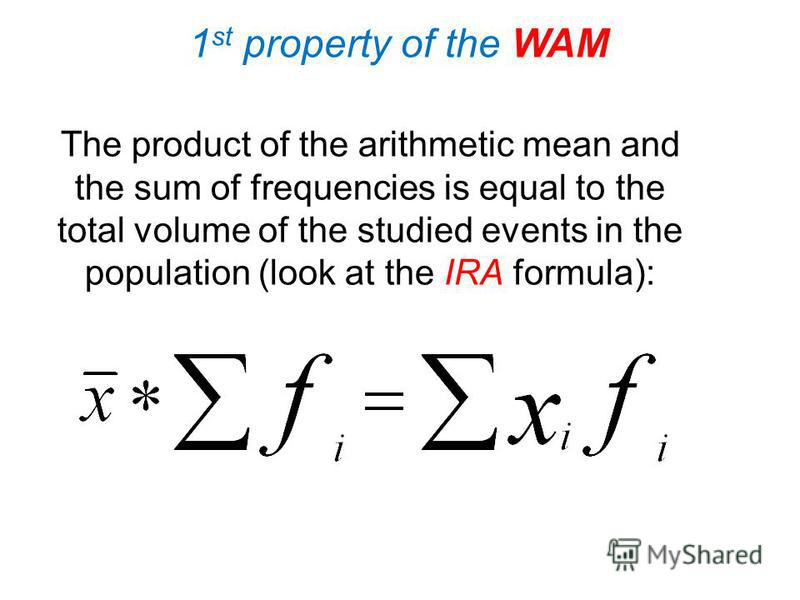 Properties of the WAM The arithmetic mean has the following mathematical properties, which can be used in a task solution. These mathematical properties let us simplify the problem