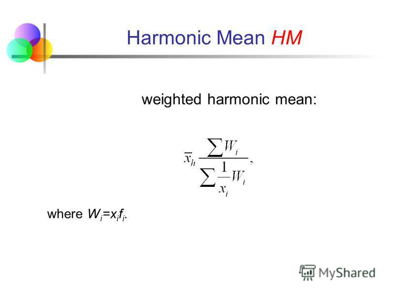 Harmonic Mean HM The harmonic mean HM is defined as the number of values divided by the sum of the reciprocals of each value. The equations of the HM are shown below: simple harmonic mean: