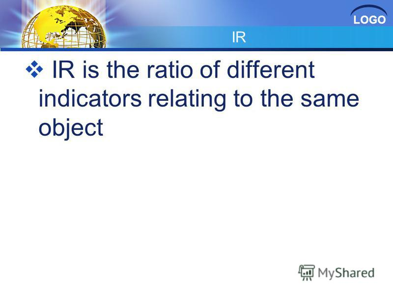LOGO IR IR is the ratio of different indicators relating to the same object