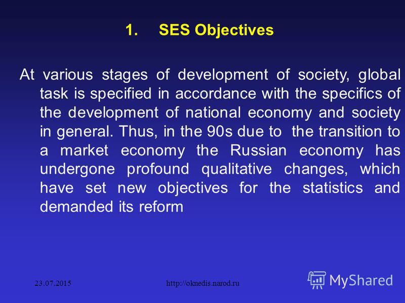 1. SES Objectives SES objectives are determined by its subject and the requirements by the society. Since the subject of SES is the national economy, its global objective at all stages of development of society is the development of a full and timely