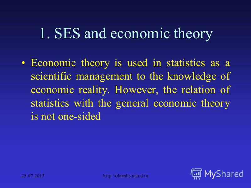 1. Place of SES in the Science In turn, in economic theory the results of the statistical description of economic processes are used 23.07.2015http://oknedis.narod.ru