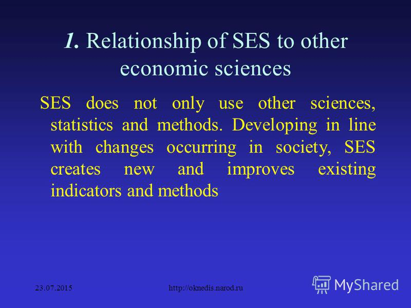 1. Relationship of SES with other economic sciences SES is inextricably linked to mathematical statistics, which develops mathematical techniques of processing and analyzing statistical data, as well as other sections of statistical science, in parti
