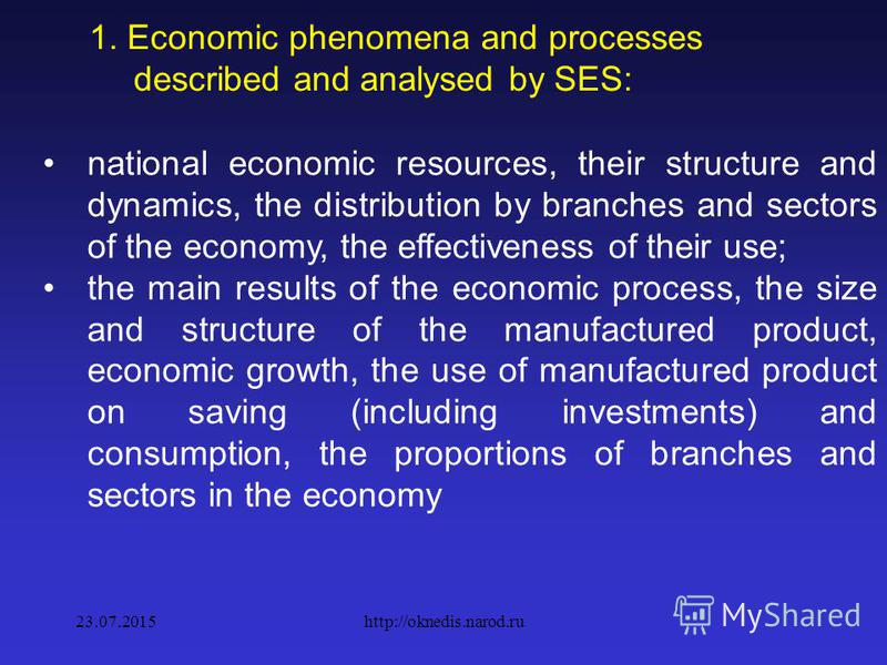 1. SES Objectives Consequently, the main tasks of statistics in a market economy are a systematic description and analysis of the following economic phenomena and processes: size and structure of the population, its distribution across regions and te