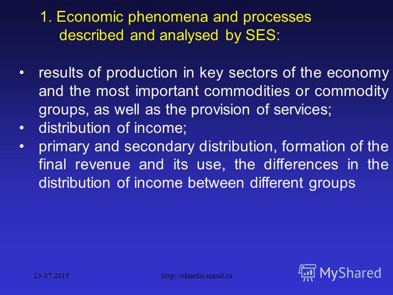 1. Economic phenomena and processes described and analysed by SES: national economic resources, their structure and dynamics, the distribution by branches and sectors of the economy, the effectiveness of their use; the main results of the economic pr