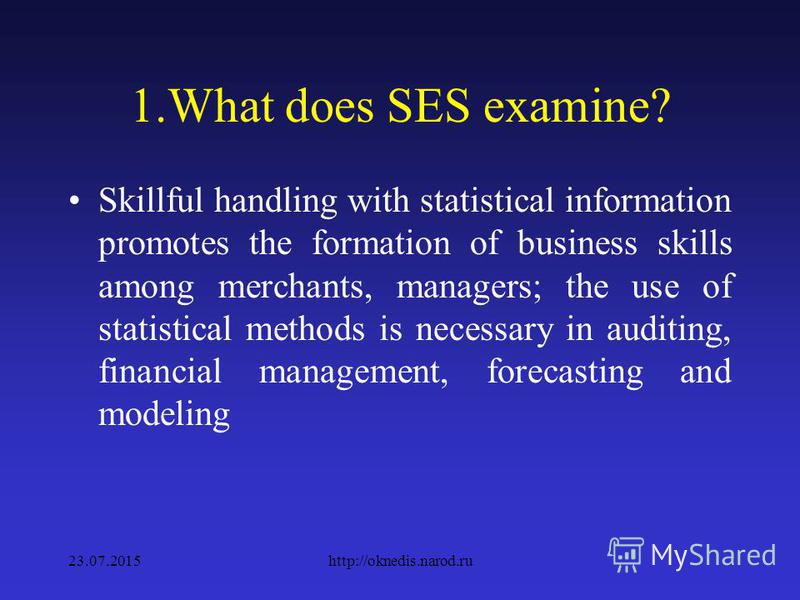 1.What does SES examine? SES is a special, one of the most important sections of statistical science, the type of practical activity of the bodies of state statistics, which deals with quantitative and qualitative characteristics of mass phenomena an
