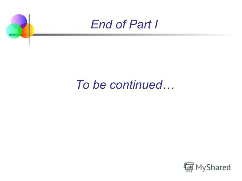 End of Part I To be continued…