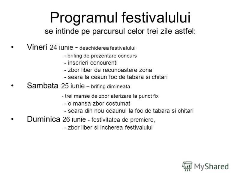 Programul festivalului se intinde pe parcursul celor trei zile astfel: Vineri 24 iunie - deschiderea festivalului - brifing de prezentare concurs - inscrieri concurenti - zbor liber de recunoastere zona - seara la ceaun foc de tabara si chitari Samba