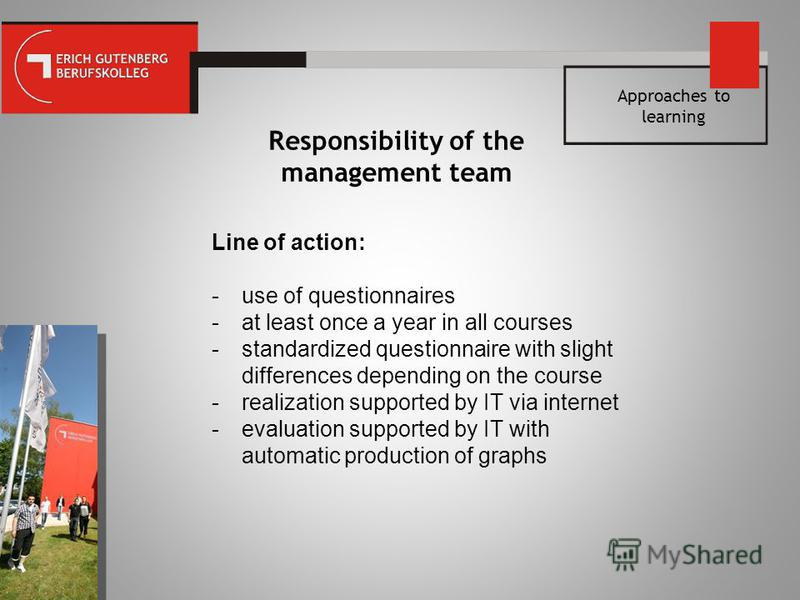 Approaches to learning Responsibility of the management team Line of action: -use of questionnaires -at least once a year in all courses -standardized questionnaire with slight differences depending on the course -realization supported by IT via inte