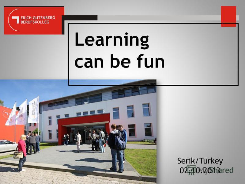 Learning can be fun Serik/Turkey 02.10.2013