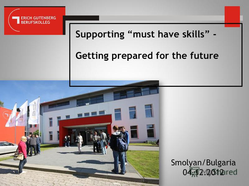 Supporting must have skills - Getting prepared for the future Smolyan/Bulgaria 04.12.2012
