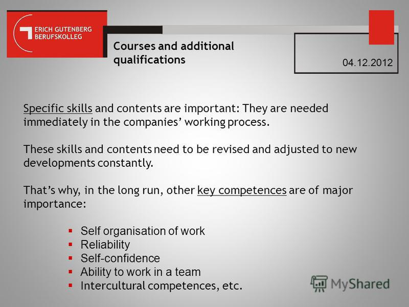 Courses and additional qualifications Specific skills and contents are important: They are needed immediately in the companies working process. These skills and contents need to be revised and adjusted to new developments constantly. Thats why, in th